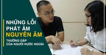 Những lỗi phát âm nguyên âm thường gặp của người nước ngoài học tiếng Việt