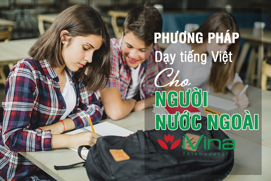 Phương pháp dạy tiếng việt cho người nước ngoài - iVina Edu